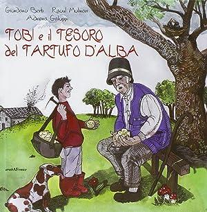 Tobi e il tesoro del tartufo d'Alba.: Berti, Giordano Molinari, Raoul