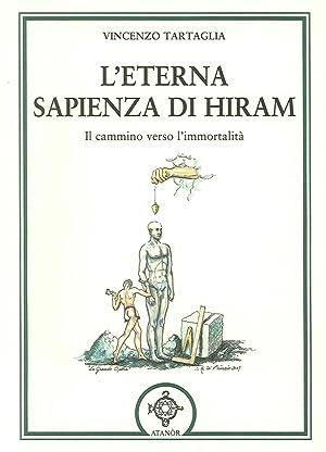 L'eterna sapienza di Hiram. Il cammino verso l'immortalità.: Tartaglia, Vincenzo
