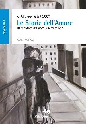Le Storie dell'Amore. Raccontare d'Amore a Settant'Anni.: Morasso Silvano
