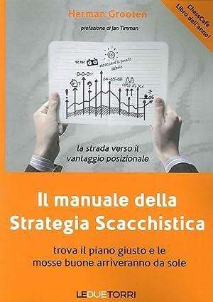 Il manuale della strategia scacchistica. Trova il piano giusto e le buone mosse arriveranno da sole...