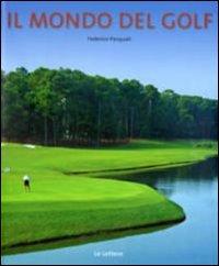 Il Mondo del Golf. Lo Sport che: Pasquali, Federico