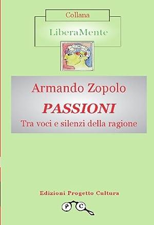 Passioni. Tra voci e silenzi della ragione.: Zopolo, Armando