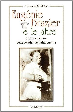 Eugenie Brazier e le altre. Storie e ricette delle madri dell'alta cucina.: Meldolesi, ...