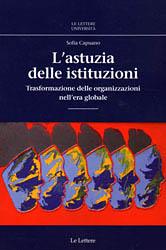 L'astuzia delle istituzioni. Trasformazioni delle organizzazioni nell'era globale.: ...