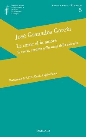 La carne si fa amore. Il corpo, cardine della storia della salvezza.: Garcìa Granados, José