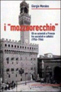 """I """"mozzaorecchie"""". Gli ex azionisti a Firenze tra socialisti e cattolici (1956-1964).: ..."""