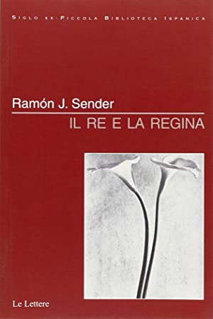 Il re e la regina.: Sender, Ramón J