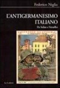 L'antigermanesimo italiano. Da Sedan a Versailles.: Niglia, Federico