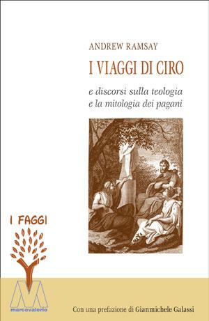 I viaggi di Ciro e Discorso sulla teologia e la mitologia dei pagani.: Ramsay, Andrew