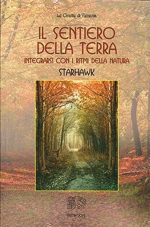 Il sentiero della terra. Integrarsi con i ritmi della natura.: Starhawk