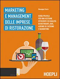 Marketing e management delle aziende ristorative. Guida pratica per una gestione efficiente e di ...