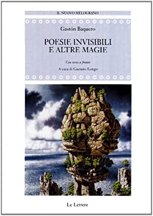 Poesie invisibili e altre magie. Antologia poetica. Testo spagnolo a fronte.: Baquero, Gaston