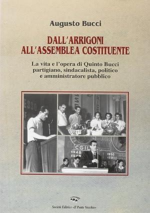 Dall'Arrigoni all'assemblea costituente. La vita e l'opera di Quinto Bucci.: Bucci, ...