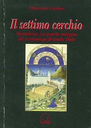 Il Settimo Cerchio. Montalcino. La Quarta Indagine del Criminologo Brunello Dotti.: Centini ...
