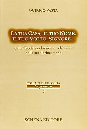 """La Tua Casa, il Tuo Nome, il Tuo Volto, Signore. Dalla Teodicea Classica al """"Chi Sei?"""" ..."""