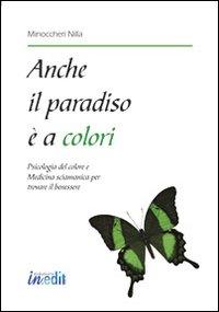 Anche il paradiso è a colori. Psicologia del colore e medicina sciamanica per trovare il ...