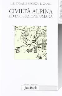Civiltà alpina ed evoluzione umana.: Cavalli Sforza, Luigi L Zanzi, Luigi