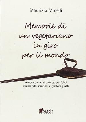 Memorie di un vegetariano in giro per il mondo. Ovvero come si può vivere felici cucinando ...