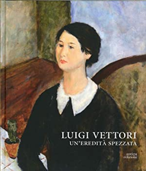 Luigi Vettori. Un'Eredità Spezzata.