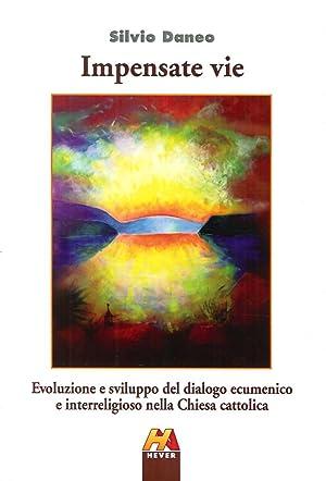 Impensate Vie. Evoluzione e Sviluppo del Dialogo Ecumenico e Interreligioso nella Chiesa Cattolica....