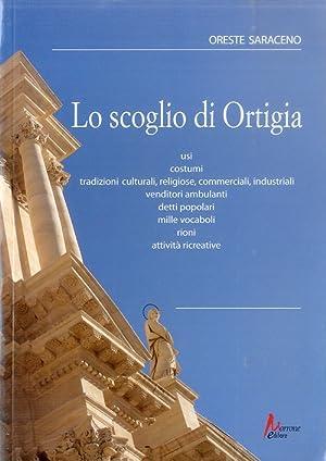 Lo Scoglio di Ortigia. Usi, Costumi, Tradizioni Culturali, Religiose, Commerciali, Industriali, ...
