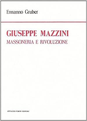 Giuseppe Mazzini. Massoneria e Rivoluzione. Studio Storico-Critico.: Gruber, Ermanno