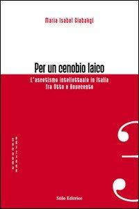 Per un cenobio laico. L'ascetismo intellettuale in Italia fra Otto e Novecento.: Giabakgi, M ...