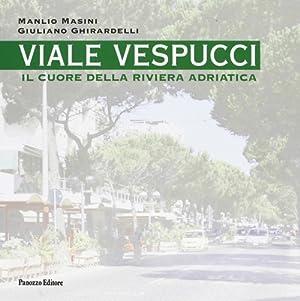 Viale Vespucci. Il cuore della riviera Adriatica.: Masini, Manlio Ghirardelli, Giuliano