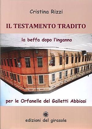 Il Testamento Tradito. La beffa dopo l'inganno per le orfanelle del galletti Abbiosi.: Rizzi, ...