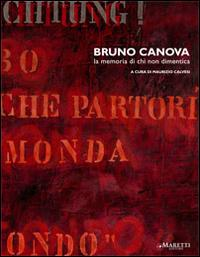 Bruno Canova. La Memoria di Chi non Dimentica.: Calvesi, Maurizio