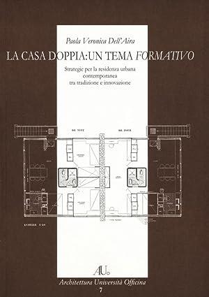 La Casa Doppia: un Tema Formativo. Strategie per la Residenza Urbana Contemporanea tra Tradizione e...