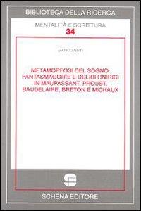 Metamorfosi del sogno. Fantasmagorie e deliri onirici in Maupassant, Proust, Baudelaire, Breton e ...