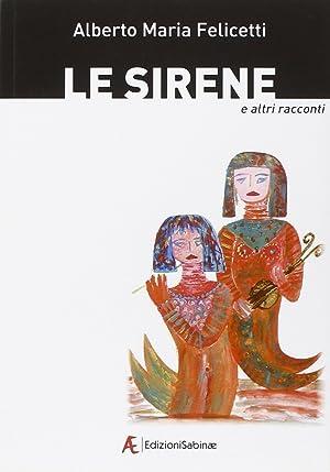 Le sirene e altri racconti.: Felicetti, Alberto M