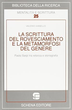 La Scrittura del Rovesciamento e la Metamorfosi del Genere. Paolo Sarpi tra Retorica e Storiografia...