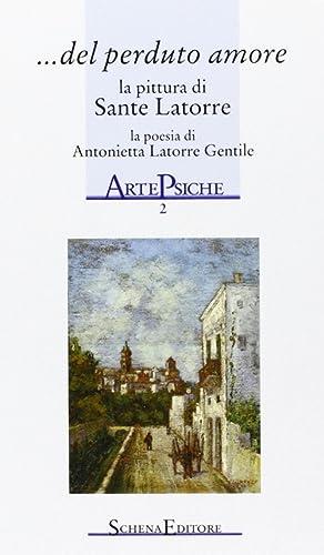 Del perduto amore. La pittura di Sante Latorre, la poesia di Antonietta Latorre Gentile.: Latorre ...