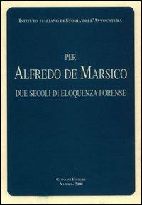 Per Alfredo De Marsico. Due secoli di eloquenza forense.