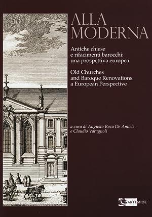 Alla Moderna. Antiche Chiese e Rifacimenti Barocchi: una Prospettiva Europea. Old Churches and ...