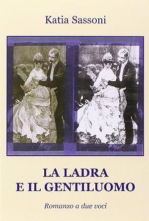 La ladra e il gentiluomo. Romanzo a due voci.: Sassoni Katia