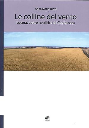 Le Colline del Vento. Lucera, Cuore Neolitico di Capitaneria.: Tunzi, Anna Maria