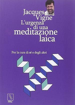 L'urgenza di una meditazione laica. Per la cura di sé e degli altri.: Vigne Jacques