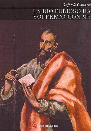 Un Dio Furioso Ha Sofferto con Me. Introduzione, in Versi, alla Vita di Paolo di Tarso.: Capasso, ...
