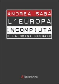 L'Europa incompiuta e la crisi globale.: Saba, Andrea