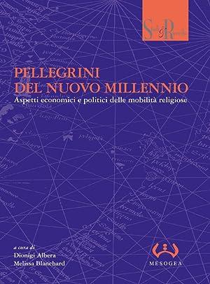 Pellegrini del nuovo millennio. Aspetti economici e politici delle mobilità religiose.