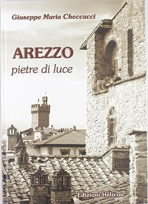 Arezzo, pietre di luce.: Checcacci, Giuseppe M