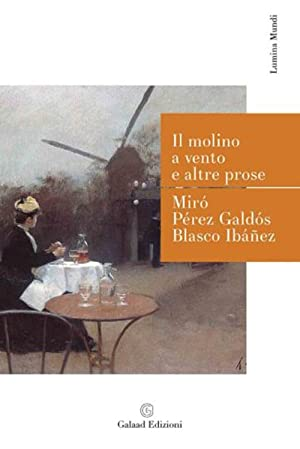 Il molino a vento e altre prose.: Mir� Gabriel P�rez Gald�s Benito Blasco Ib��ez Vicente