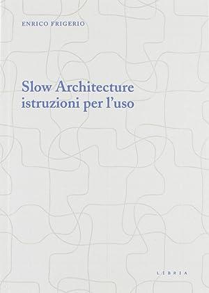 Slow architecture. Istruzioni per l'uso.: Frigerio, Enrico
