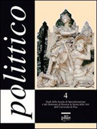 Polittico 4. Studi della scuola di specializzazione e del dottorato di ricerca in storia delle arti...