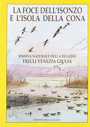 La Foce dell'Isonzo e l'Isola della Cona. Riserva Naturale della Regione Friuli Venezia ...