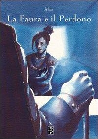 La paura e il perdono.: Alias