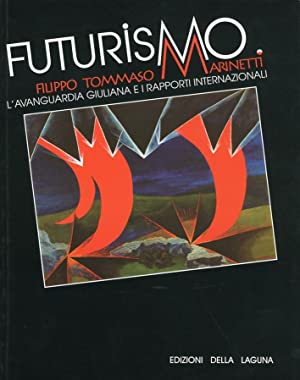 Futurismo. Filippo Tommaso Marinetti. L'Avanguardia Giuliana e i Rapporti Internazionali.: ...